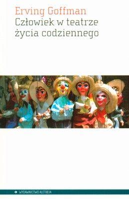 Erving Goffman: Człowiek w teatrze życia codziennego