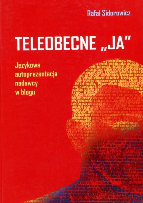 Rafał Sidorowicz: Teleobecne JA. Językowa autoprezentacja nadawcy w blogu
